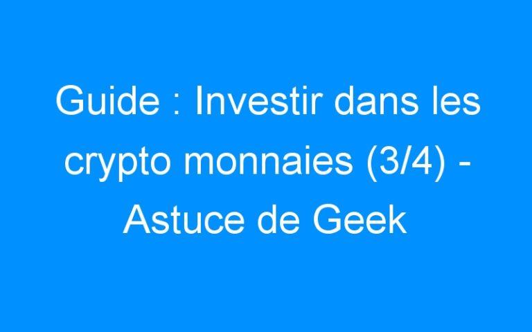 Guide : Investir dans les crypto monnaies (3/4) – Astuce de Geek
